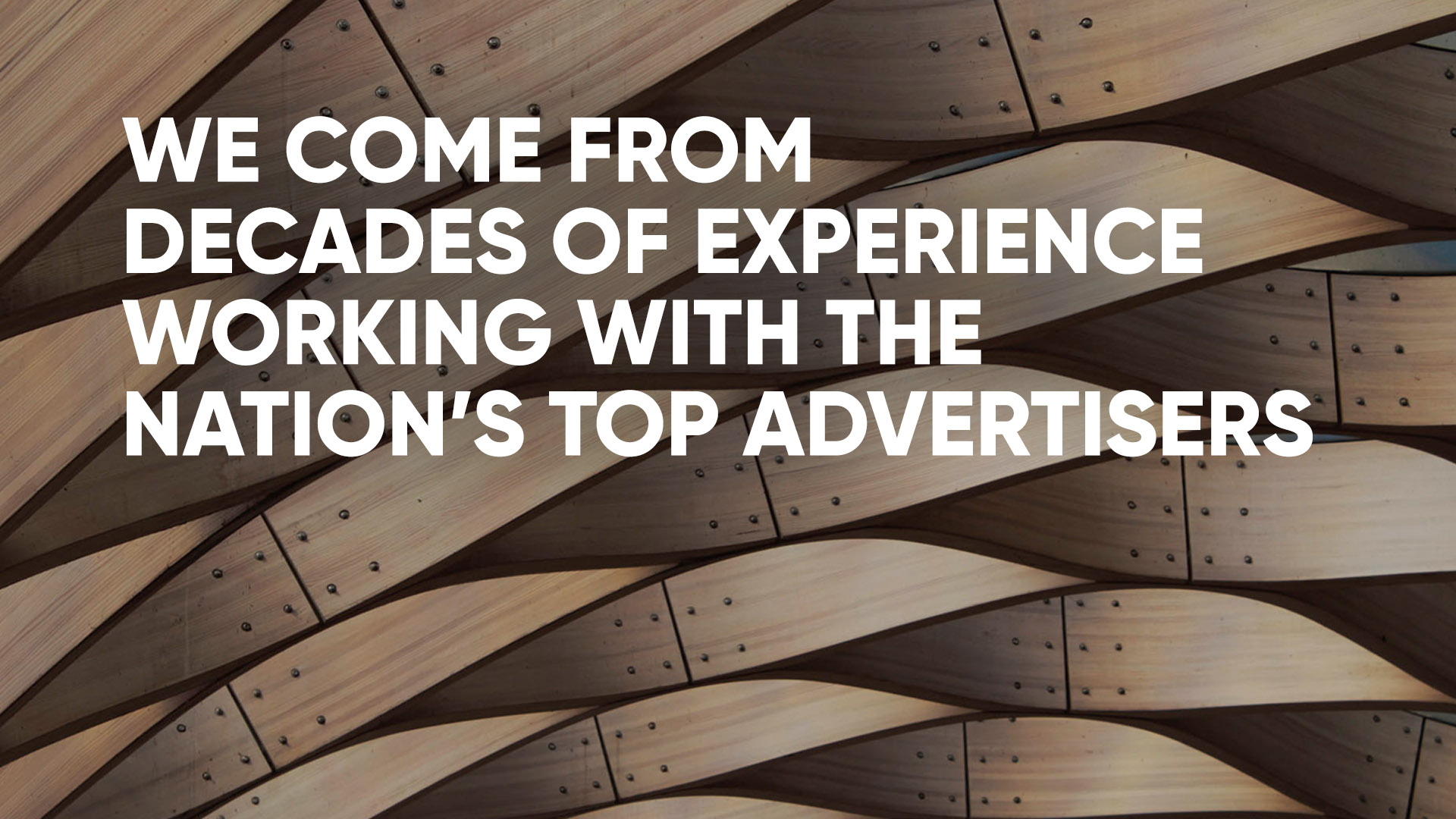 We come from decades of experience working with the nation's top advertisers